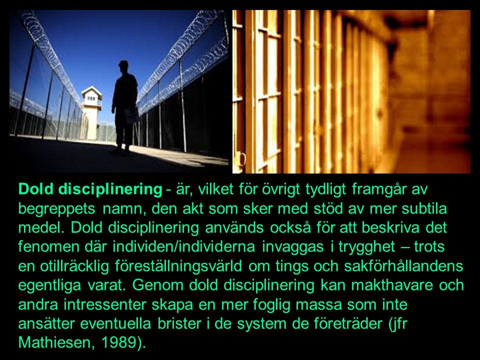 Dold disciplinering - är, vilket för övrigt tydligt framgår av begreppets namn, den akt som sker med stöd av mer subtila medel.