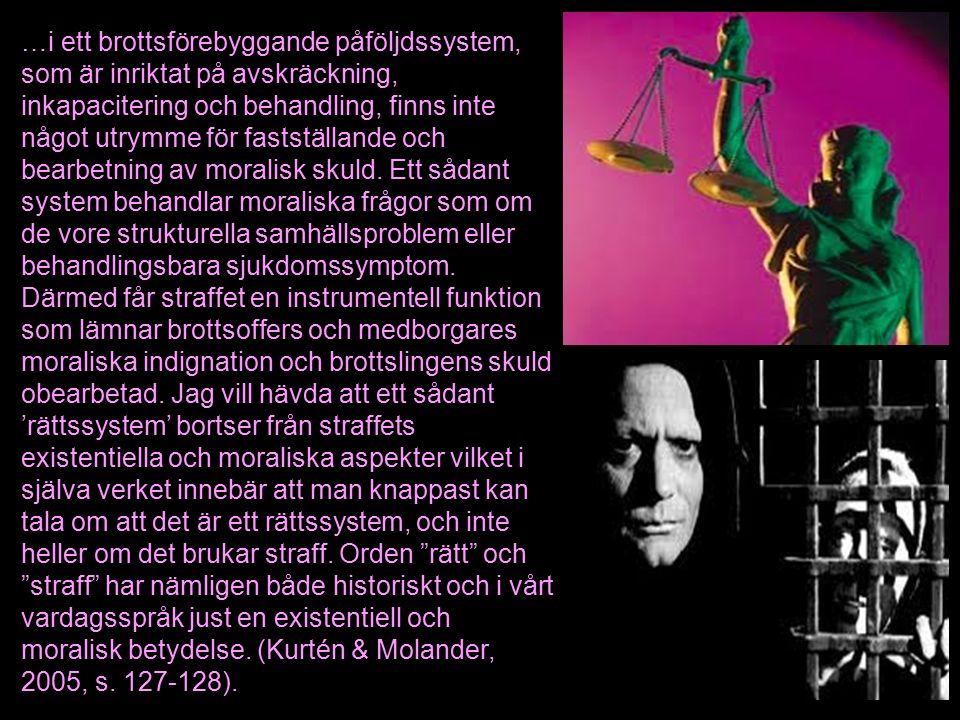 …i ett brottsförebyggande påföljdssystem, som är inriktat på avskräckning, inkapacitering och behandling, finns inte något utrymme för fastställande och bearbetning av moralisk skuld.