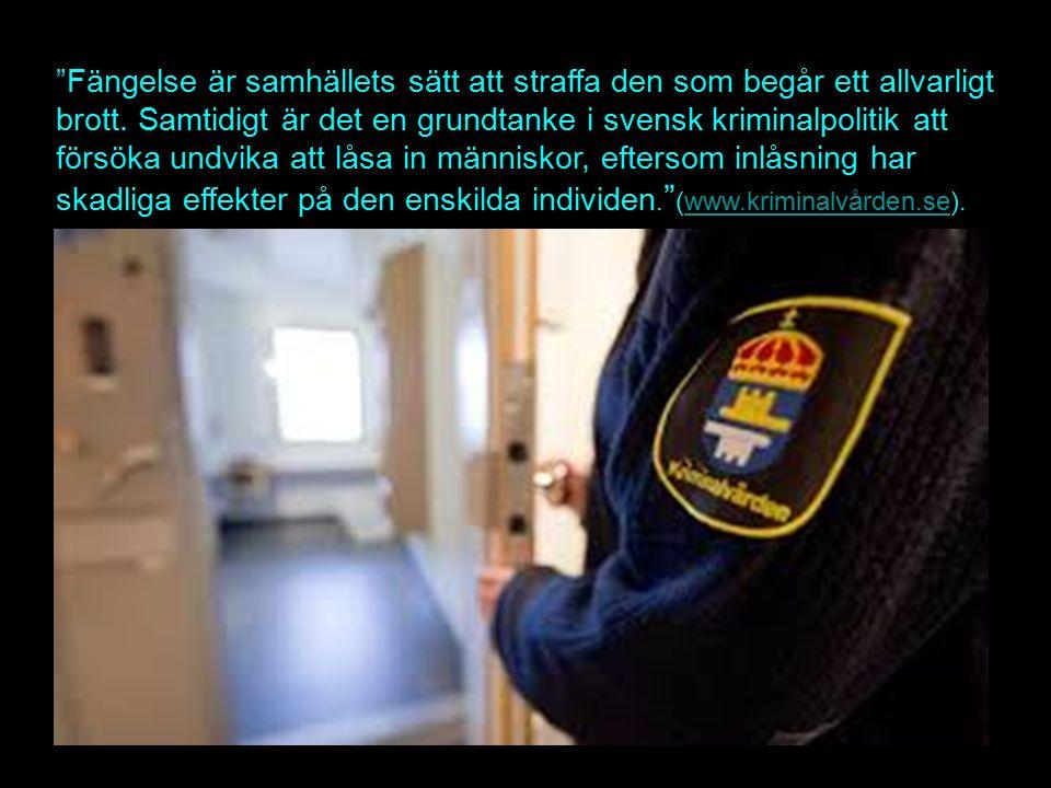 Fängelse är samhällets sätt att straffa den som begår ett allvarligt brott.
