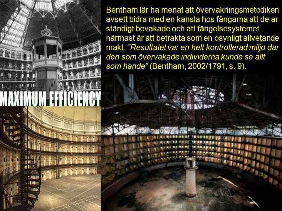 Bentham lär ha menat att övervakningsmetodiken avsett bidra med en känsla hos fångarna att de är ständigt bevakade och att fängelsesystemet närmast är att betrakta som en osynligt allvetande makt: Resultatet var en helt kontrollerad miljö där den som övervakade individerna kunde se allt som hände (Bentham, 2002/1791, s.