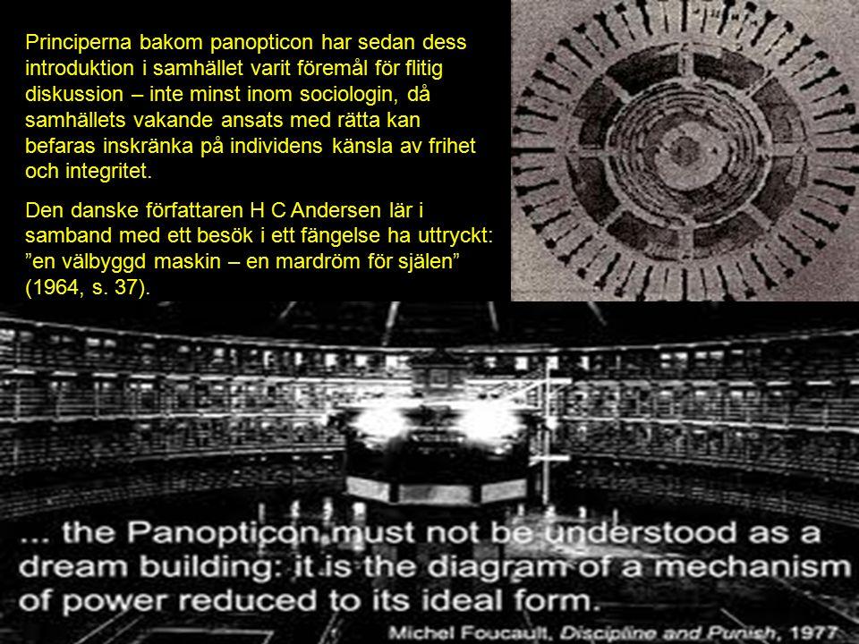 Principerna bakom panopticon har sedan dess introduktion i samhället varit föremål för flitig diskussion – inte minst inom sociologin, då samhällets vakande ansats med rätta kan befaras inskränka på individens känsla av frihet och integritet.
