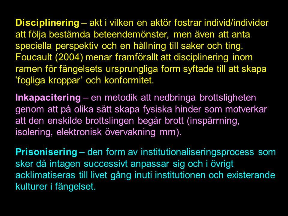 Disciplinering – akt i vilken en aktör fostrar individ/individer att följa bestämda beteendemönster, men även att anta speciella perspektiv och en hållning till saker och ting.