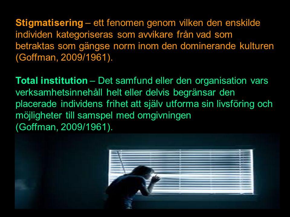 Stigmatisering – ett fenomen genom vilken den enskilde individen kategoriseras som avvikare från vad som betraktas som gängse norm inom den dominerande kulturen (Goffman, 2009/1961).