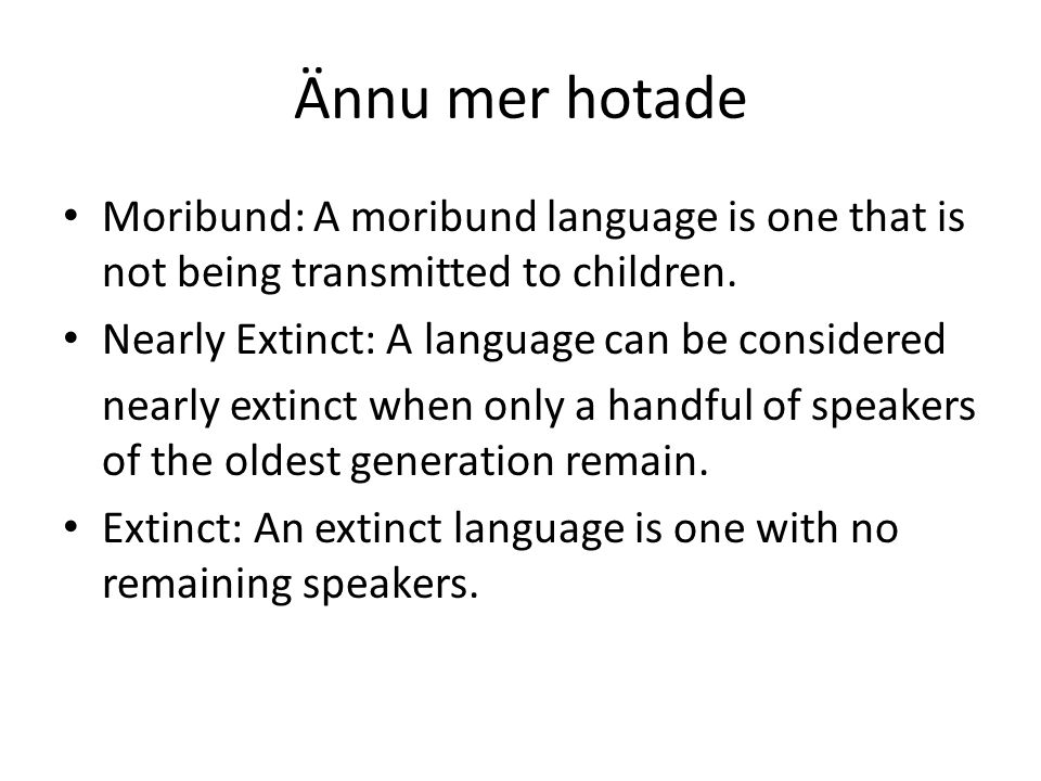 Ännu mer hotade Moribund: A moribund language is one that is not being transmitted to children.