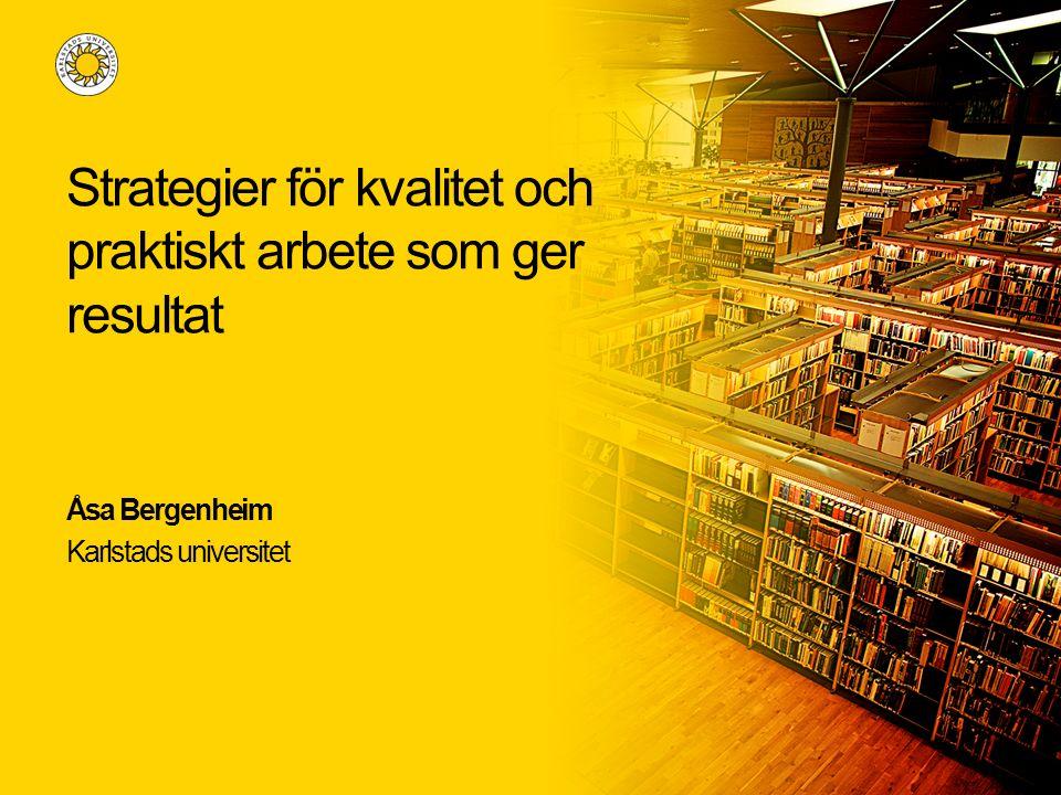Strategier för kvalitet och praktiskt arbete som ger resultat Åsa Bergenheim Karlstads universitet