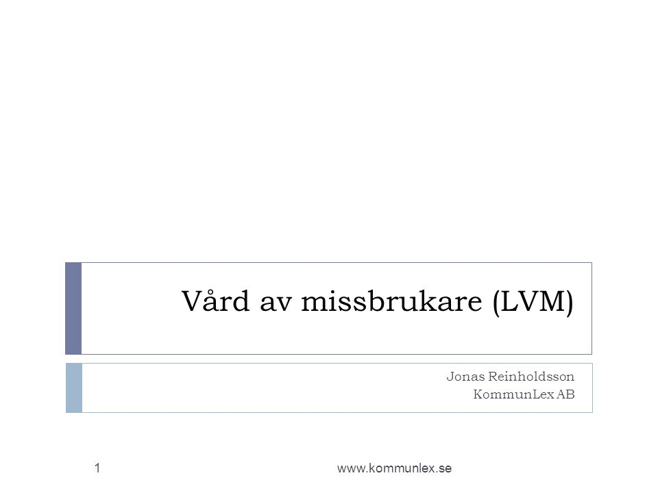 Grundläggande utgångspunkter eller principer (LVM) www.kommunlex.se2  Frivilliga insatser i första hand (jfr 1 och 2 §§ LVM)  LVM är en skyddslag för missbrukare  Kommunen är skyldig att ingripa och det krävs inte att frivilliga insatser har prövats.