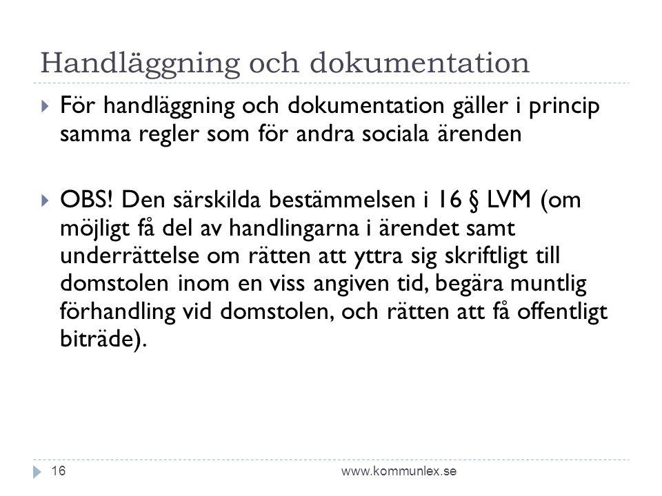 Handläggning och dokumentation www.kommunlex.se16  För handläggning och dokumentation gäller i princip samma regler som för andra sociala ärenden  OBS.