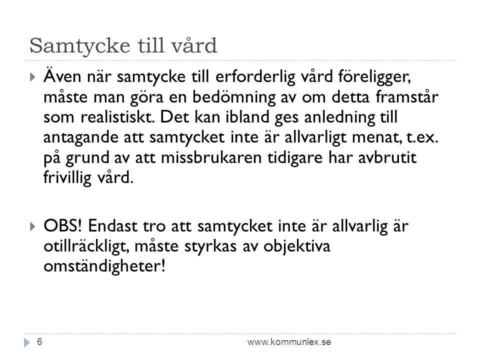 Samtycke till vård www.kommunlex.se6  Även när samtycke till erforderlig vård föreligger, måste man göra en bedömning av om detta framstår som realistiskt.