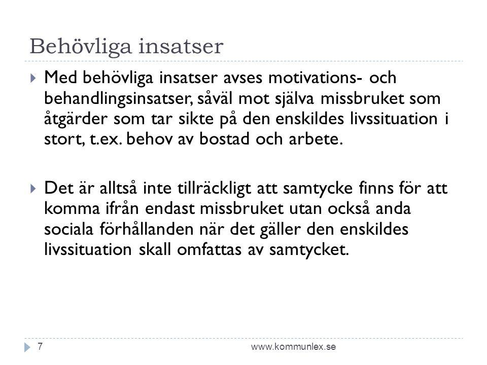 Behövliga insatser www.kommunlex.se7  Med behövliga insatser avses motivations- och behandlingsinsatser, såväl mot själva missbruket som åtgärder som tar sikte på den enskildes livssituation i stort, t.ex.