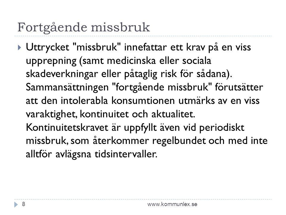 Fortgående missbruk www.kommunlex.se8  Uttrycket missbruk innefattar ett krav på en viss upprepning (samt medicinska eller sociala skadeverkningar eller påtaglig risk för sådana).