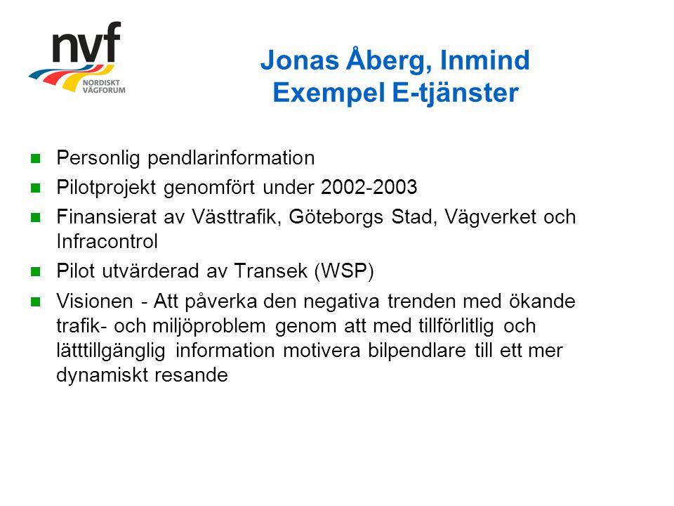 Jonas Åberg, Inmind Exempel E-tjänster Personlig pendlarinformation Pilotprojekt genomfört under 2002-2003 Finansierat av Västtrafik, Göteborgs Stad, Vägverket och Infracontrol Pilot utvärderad av Transek (WSP) Visionen - Att påverka den negativa trenden med ökande trafik- och miljöproblem genom att med tillförlitlig och lätttillgänglig information motivera bilpendlare till ett mer dynamiskt resande