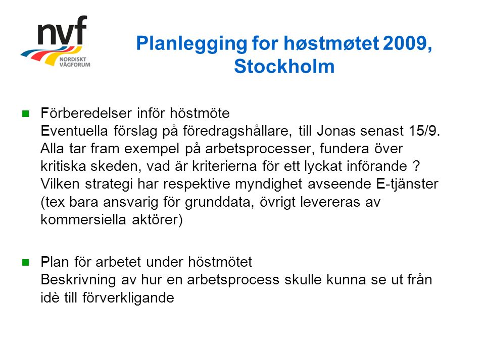 Planlegging for høstmøtet 2009, Stockholm Förberedelser inför höstmöte Eventuella förslag på föredragshållare, till Jonas senast 15/9.