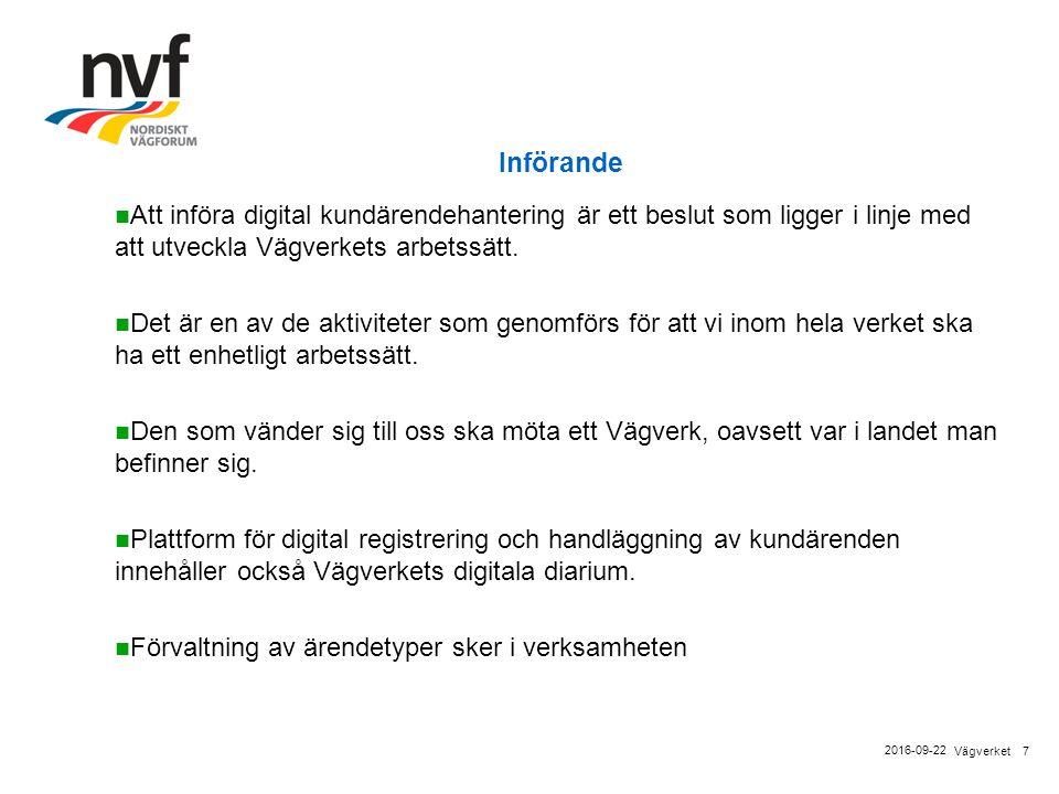 7Vägverket 2016-09-22 Införande Att införa digital kundärendehantering är ett beslut som ligger i linje med att utveckla Vägverkets arbetssätt.