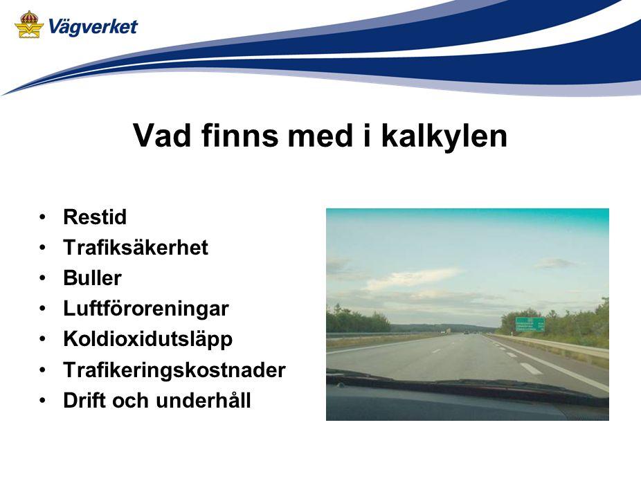 Vad finns med i kalkylen Restid Trafiksäkerhet Buller Luftföroreningar Koldioxidutsläpp Trafikeringskostnader Drift och underhåll