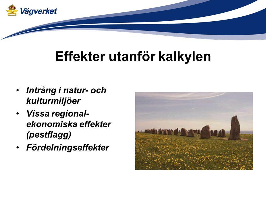 Effekter utanför kalkylen Intrång i natur- och kulturmiljöer Vissa regional- ekonomiska effekter (pestflagg) Fördelningseffekter