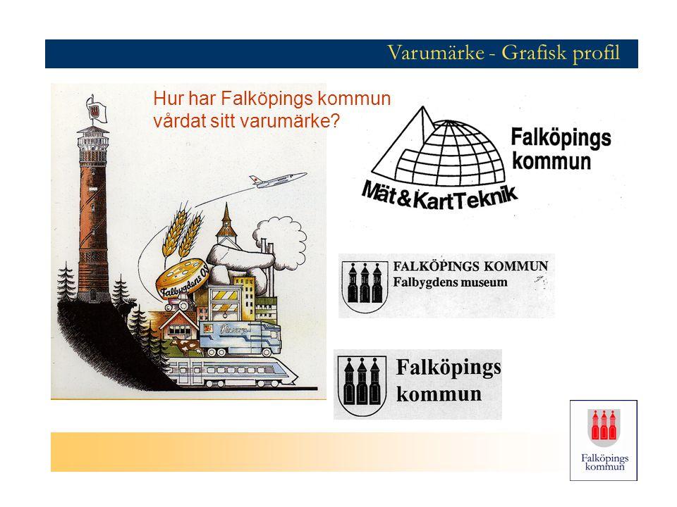 Varumärke - Grafisk profil Hur har Falköpings kommun vårdat sitt varumärke?