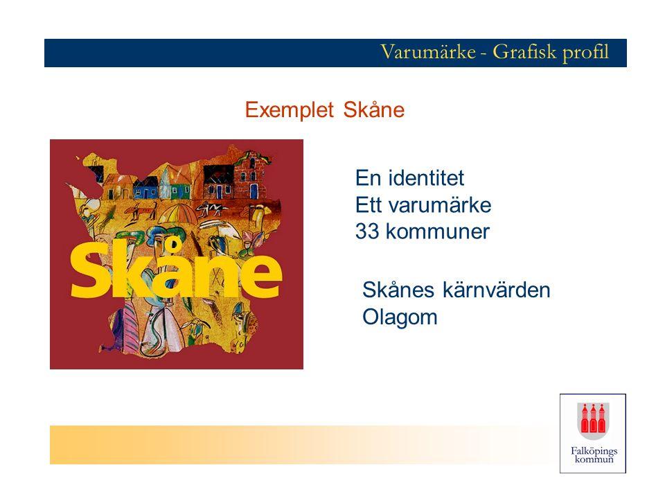 Exemplet Skåne En identitet Ett varumärke 33 kommuner Skånes kärnvärden Olagom