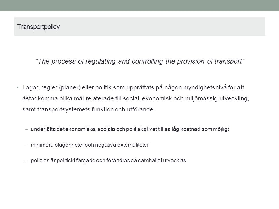 "Transportpolicy ""The process of regulating and controlling the provision of transport"" Lagar, regler (planer) eller politik som upprättats på någon my"