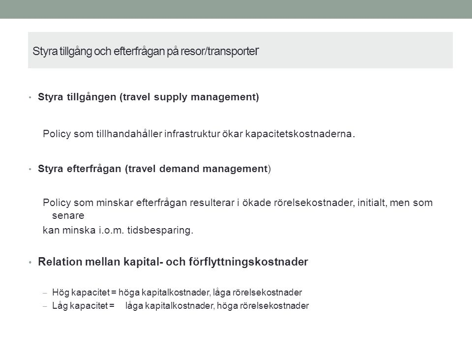 Styra tillgång och efterfrågan på resor/transporte r Styra tillgången (travel supply management) Policy som tillhandahåller infrastruktur ökar kapacitetskostnaderna.