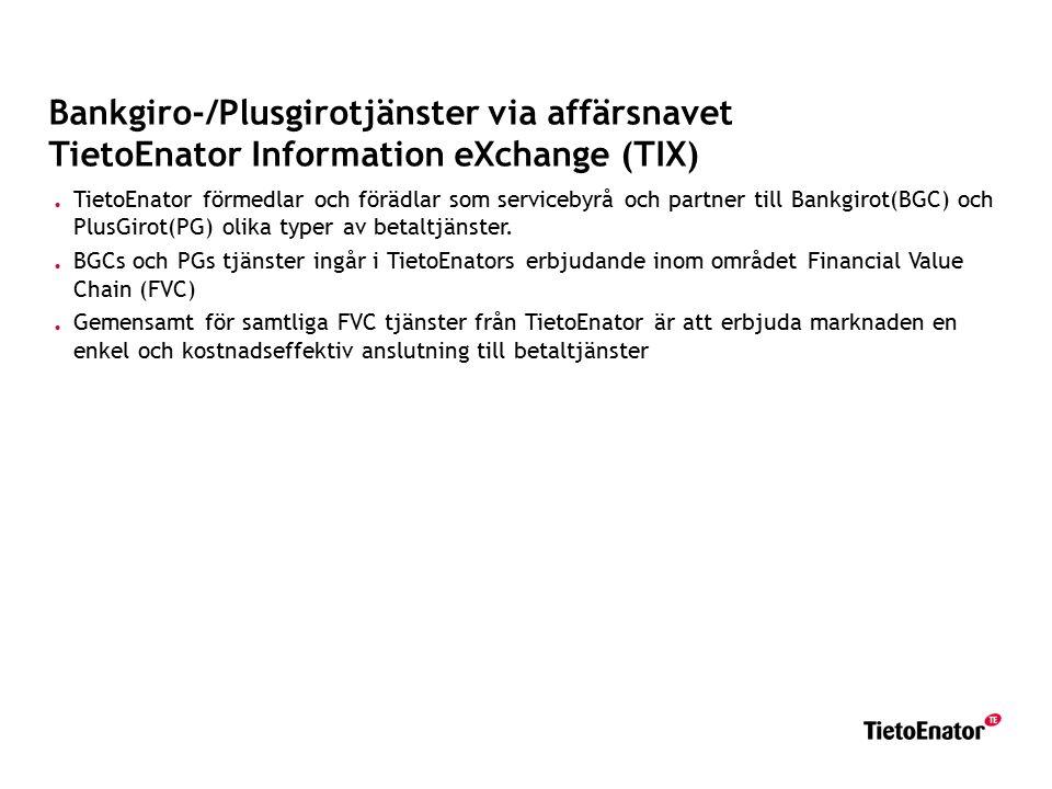 Bankgiro-/Plusgirotjänster via affärsnavet TietoEnator Information eXchange (TIX). TietoEnator förmedlar och förädlar som servicebyrå och partner till