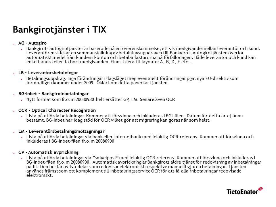 Bankgirotjänster i TIX. AG – Autogiro. Bankgirots autogirotjänster är baserade på en överenskommelse, ett s k medgivande mellan leverantör och kund. L
