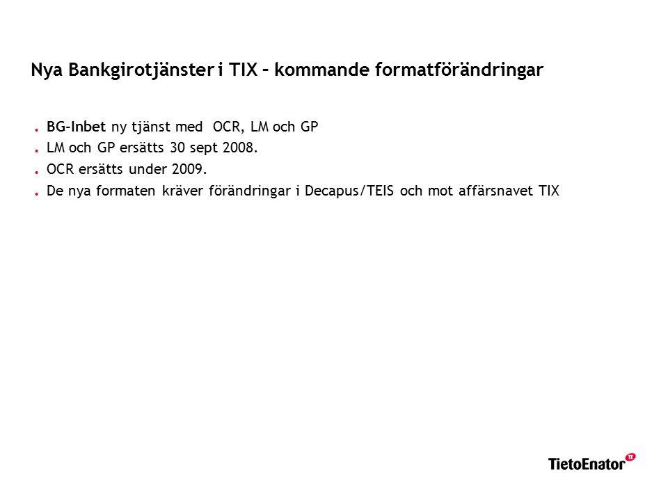 Nya Bankgirotjänster i TIX – kommande formatförändringar. BG-Inbet ny tjänst med OCR, LM och GP. LM och GP ersätts 30 sept 2008.. OCR ersätts under 20