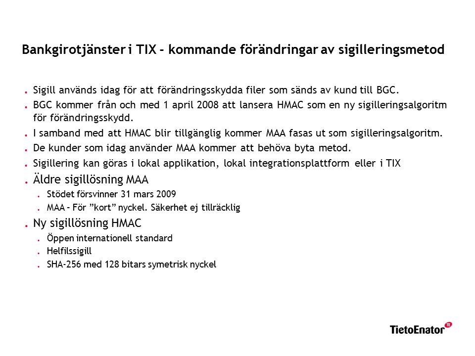 Bankgirotjänster i TIX - kommande förändringar av sigilleringsmetod. Sigill används idag för att förändringsskydda filer som sänds av kund till BGC..