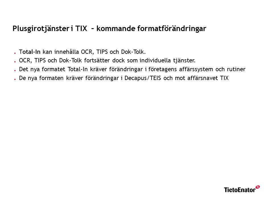Plusgirotjänster i TIX – kommande formatförändringar. Total-In kan innehålla OCR, TIPS och Dok-Tolk.. OCR, TIPS och Dok-Tolk fortsätter dock som indiv