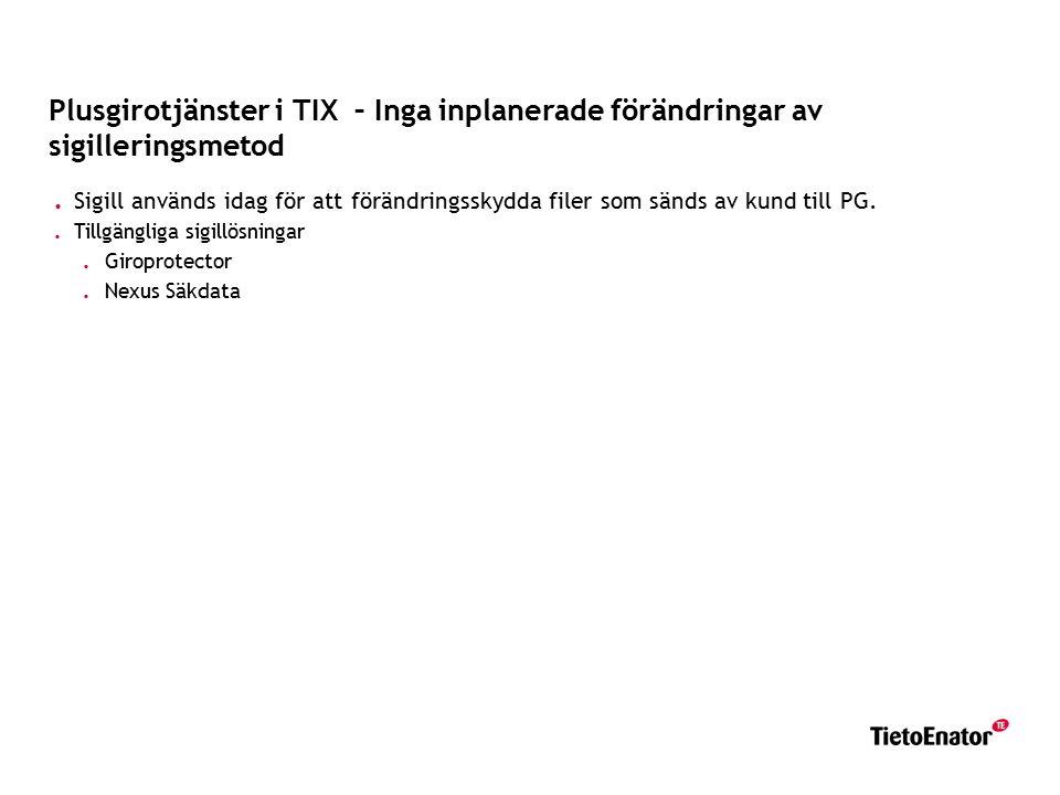 Plusgirotjänster i TIX – Inga inplanerade förändringar av sigilleringsmetod. Sigill används idag för att förändringsskydda filer som sänds av kund til