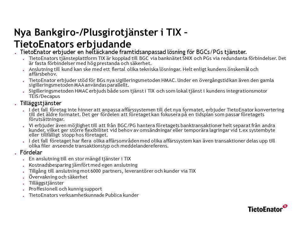 Nya Bankgiro-/Plusgirotjänster i TIX – TietoEnators erbjudande. TietoEnator erbjuder en heltäckande framtidsanpassad lösning för BGCs/PGs tjänster.. T