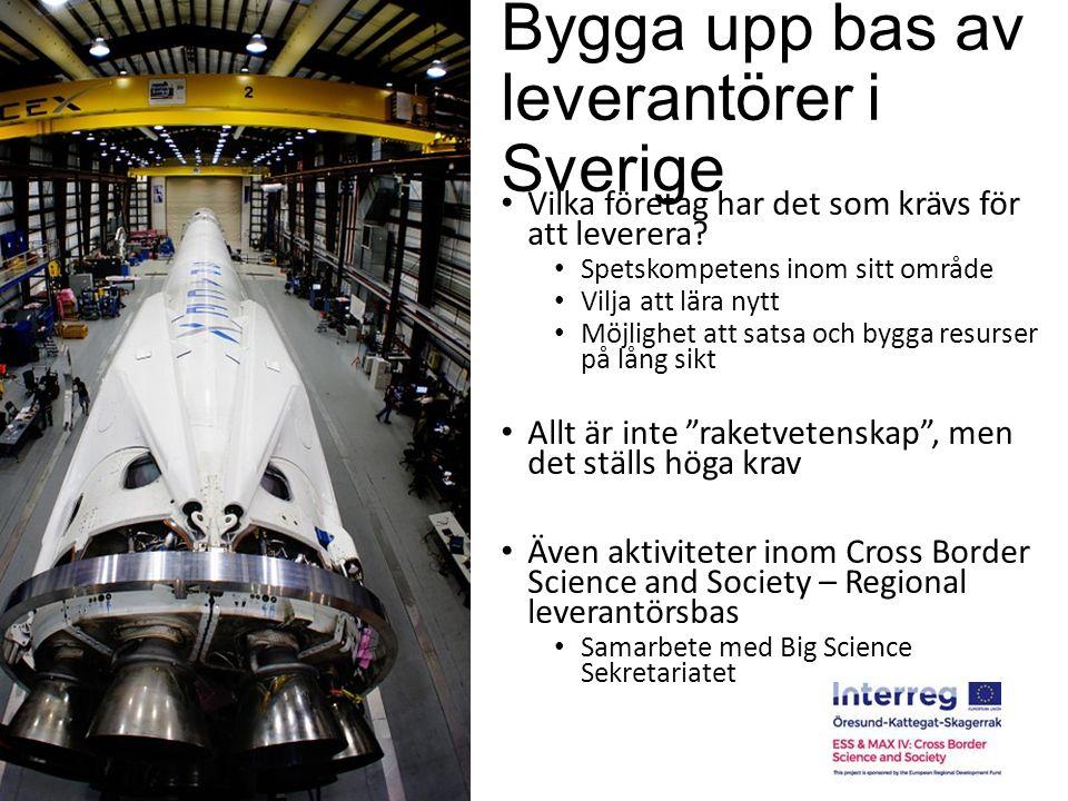 Bygga upp bas av leverantörer i Sverige Vilka företag har det som krävs för att leverera? Spetskompetens inom sitt område Vilja att lära nytt Möjlighe