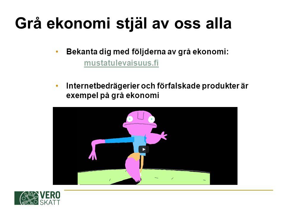 Grå ekonomi stjäl av oss alla Bekanta dig med följderna av grå ekonomi: mustatulevaisuus.fi Internetbedrägerier och förfalskade produkter är exempel p