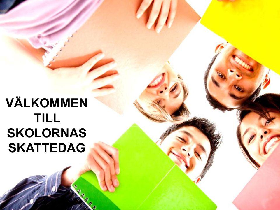 VÄLKOMMEN TILL SKOLORNAS SKATTEDAG 2014 Skatteförvaltningen VÄLKOMMEN TILL SKOLORNAS SKATTEDAG