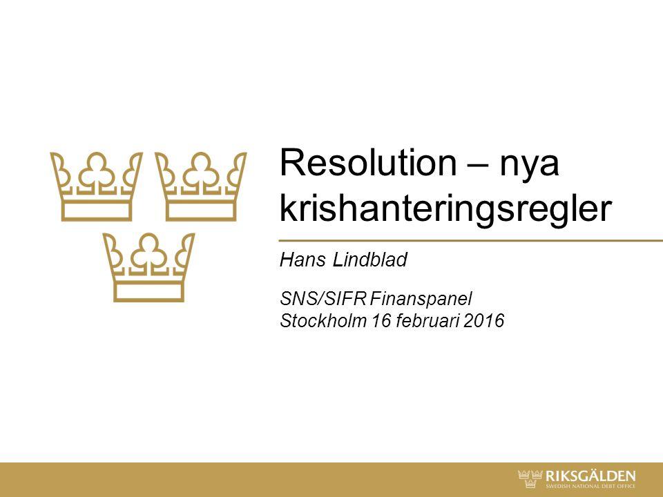Resolution – nya krishanteringsregler Hans Lindblad SNS/SIFR Finanspanel Stockholm 16 februari 2016