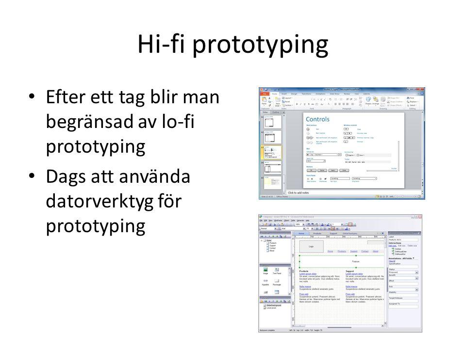 Hi-fi prototyping Efter ett tag blir man begränsad av lo-fi prototyping Dags att använda datorverktyg för prototyping