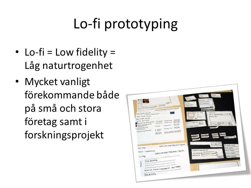 Lo-fi prototyping Lo-fi = Low fidelity = Låg naturtrogenhet Mycket vanligt förekommande både på små och stora företag samt i forskningsprojekt