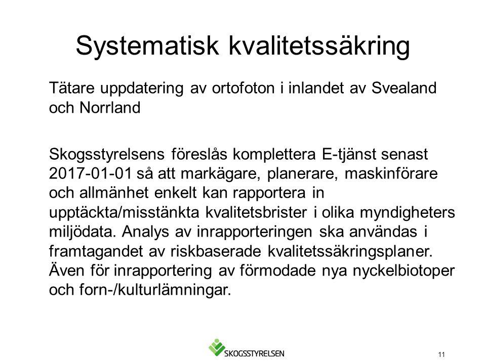 Systematisk kvalitetssäkring Tätare uppdatering av ortofoton i inlandet av Svealand och Norrland Skogsstyrelsens föreslås komplettera E-tjänst senast 2017-01-01 så att markägare, planerare, maskinförare och allmänhet enkelt kan rapportera in upptäckta/misstänkta kvalitetsbrister i olika myndigheters miljödata.