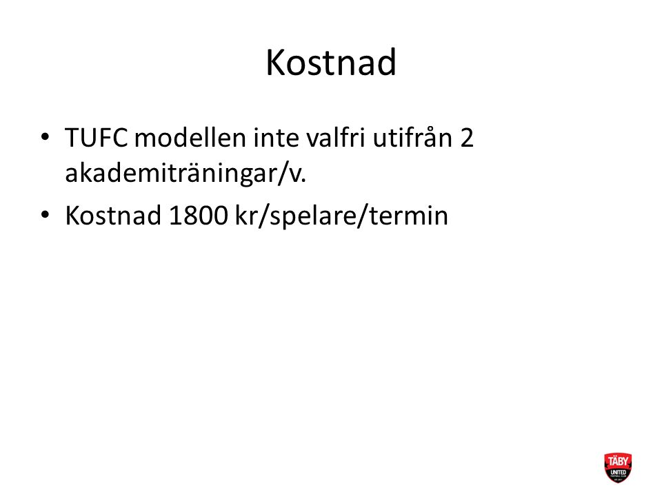 Kostnad TUFC modellen inte valfri utifrån 2 akademiträningar/v. Kostnad 1800 kr/spelare/termin