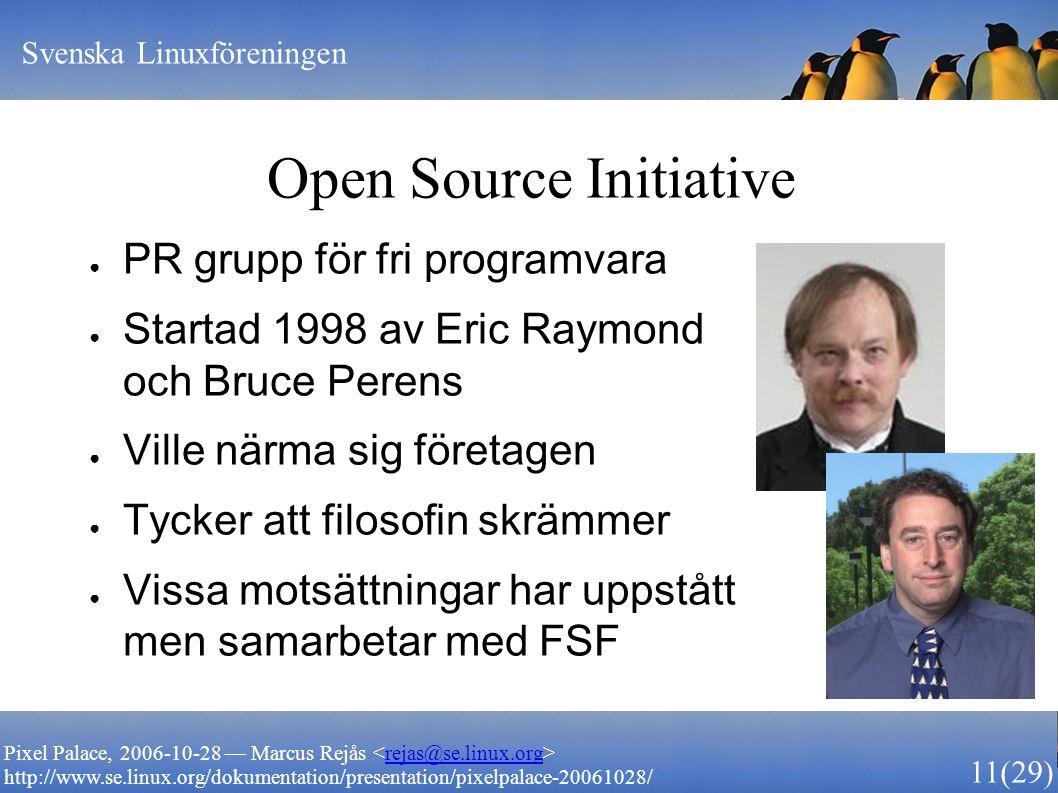 Svenska Linuxföreningen 11 (29) Pixel Palace, 2006-10-28 — Marcus Rejås rejas@se.linux.org http://www.se.linux.org/dokumentation/presentation/pixelpal