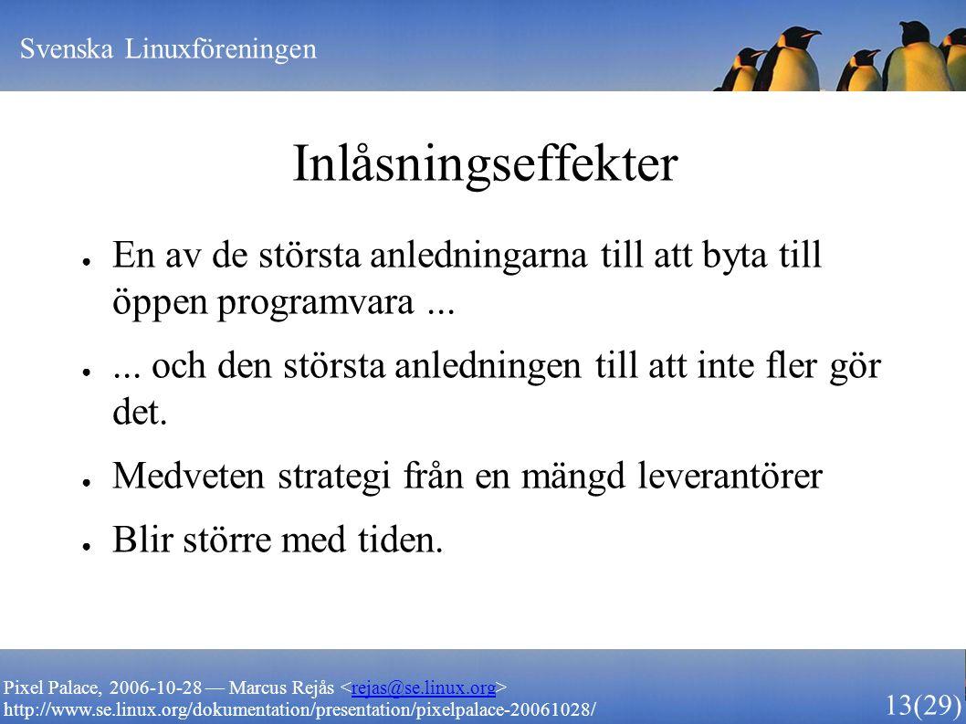 Svenska Linuxföreningen 13 (29) Pixel Palace, 2006-10-28 — Marcus Rejås rejas@se.linux.org http://www.se.linux.org/dokumentation/presentation/pixelpalace-20061028/ Inlåsningseffekter ● En av de största anledningarna till att byta till öppen programvara...
