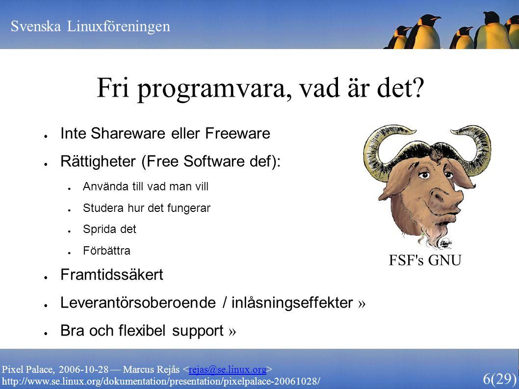 Svenska Linuxföreningen 6 (29) Pixel Palace, 2006-10-28 — Marcus Rejås rejas@se.linux.org http://www.se.linux.org/dokumentation/presentation/pixelpalace-20061028/ Fri programvara, vad är det.