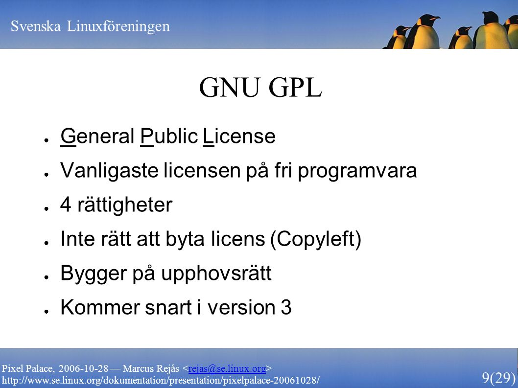 Svenska Linuxföreningen 9 (29) Pixel Palace, 2006-10-28 — Marcus Rejås rejas@se.linux.org http://www.se.linux.org/dokumentation/presentation/pixelpala