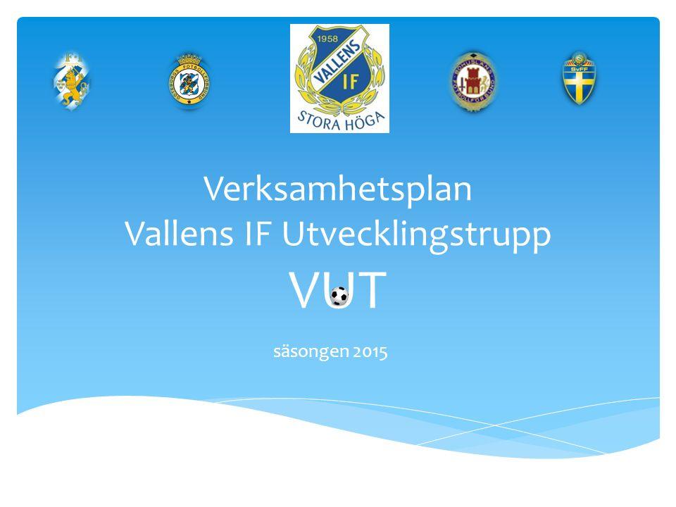 Verksamhetsplan Vallens IF Utvecklingstrupp VUT säsongen 2015