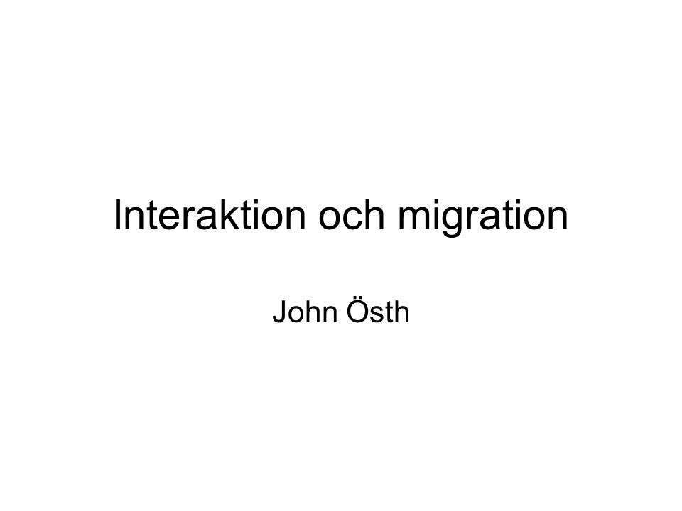 Interaktion och migration John Östh