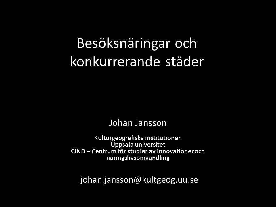 Besöksnäringar och konkurrerande städer Johan Jansson Kulturgeografiska institutionen Uppsala universitet CIND – Centrum för studier av innovationer och näringslivsomvandling johan.jansson@kultgeog.uu.se