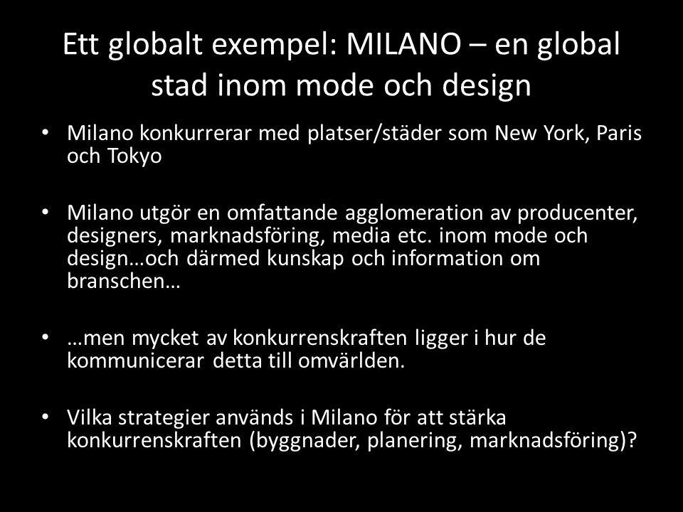Ett globalt exempel: MILANO – en global stad inom mode och design Milano konkurrerar med platser/städer som New York, Paris och Tokyo Milano utgör en omfattande agglomeration av producenter, designers, marknadsföring, media etc.