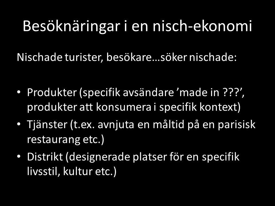 Besöknäringar i en nisch-ekonomi Nischade turister, besökare…söker nischade: Produkter (specifik avsändare 'made in ', produkter att konsumera i specifik kontext) Tjänster (t.ex.