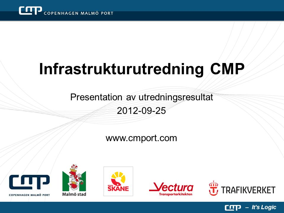 – It's Logic Infrastrukturutredning CMP Presentation av utredningsresultat 2012-09-25 www.cmport.com