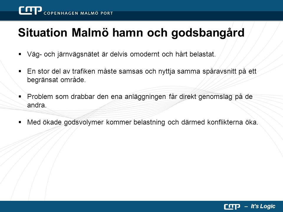 – It's Logic Situation Malmö hamn och godsbangård  Väg- och järnvägsnätet är delvis omodernt och hårt belastat.  En stor del av trafiken måste samsa