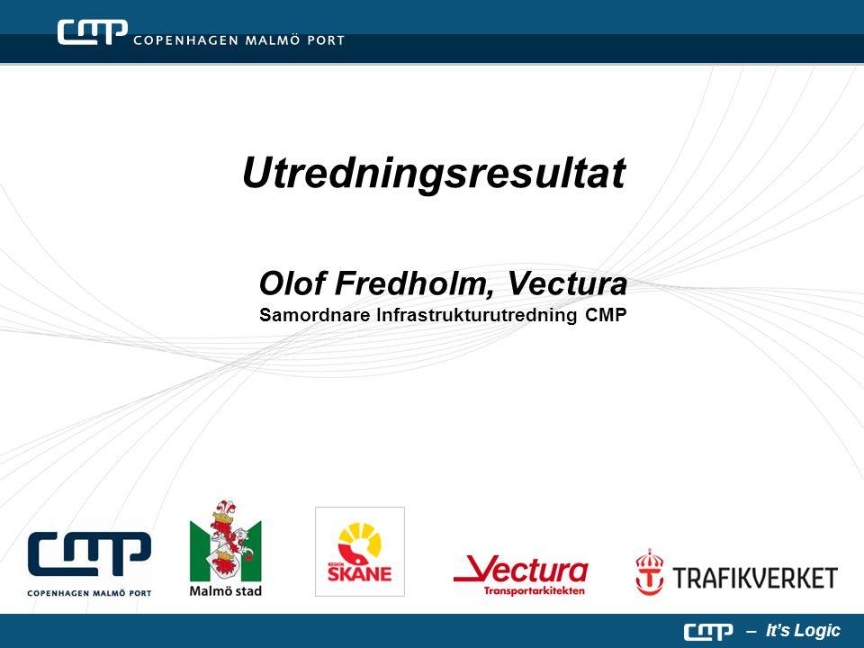 – It's Logic Utredningsresultat Olof Fredholm, Vectura Samordnare Infrastrukturutredning CMP